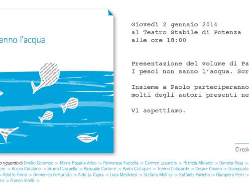 Presentazione del volume di Paolo Albano, I pesci non sanno l'acqua. Scritti vaganti, Calice